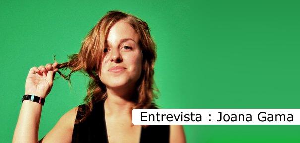 Entrevista - Joana Gama